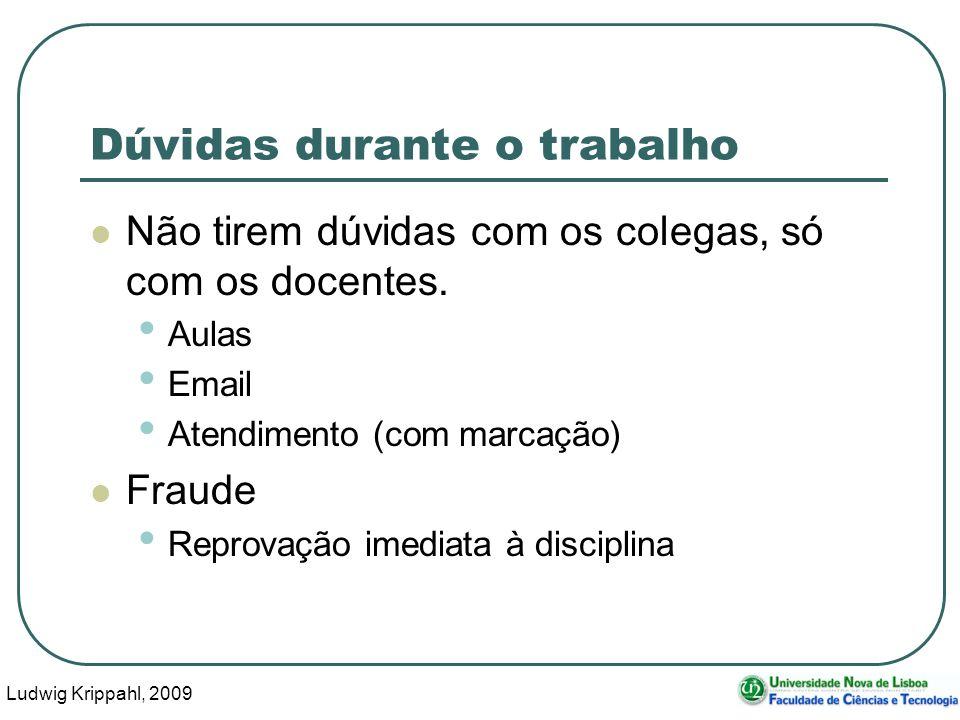 Ludwig Krippahl, 2009 47 Dúvidas durante o trabalho Não tirem dúvidas com os colegas, só com os docentes. Aulas Email Atendimento (com marcação) Fraud
