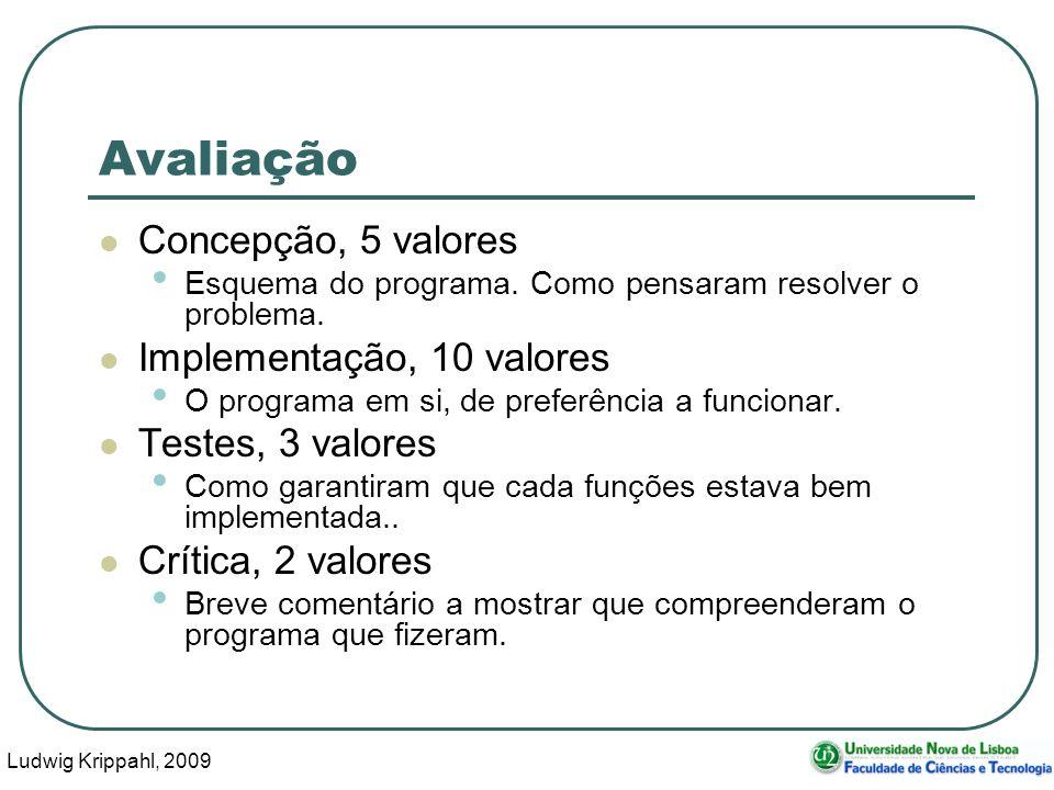 Ludwig Krippahl, 2009 48 Avaliação Concepção, 5 valores Esquema do programa. Como pensaram resolver o problema. Implementação, 10 valores O programa e