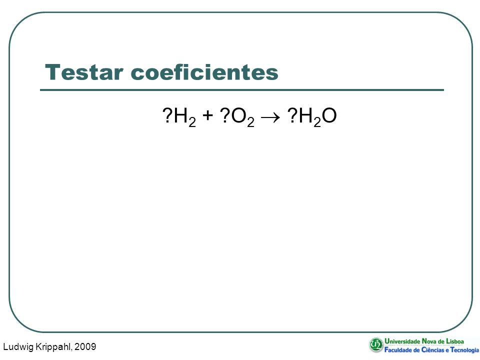 Ludwig Krippahl, 2009 10 Testar coeficientes ?H 2 + ?O 2 ?H 2 O Forma mais correcta Resolver sistema de equações Alguns problemas Sistemas sub-determinados Identificar casos impossíveis (mal escrita)