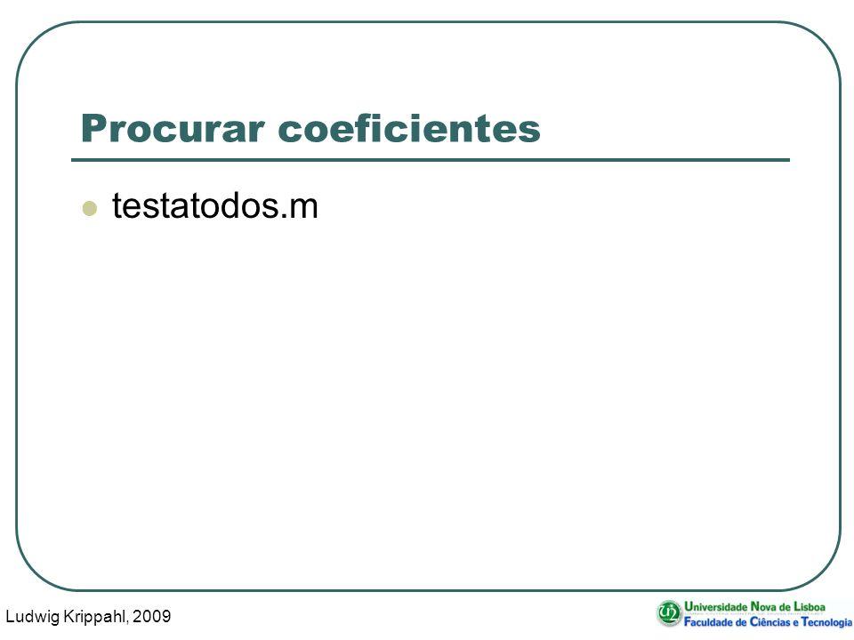 Ludwig Krippahl, 2009 15 Procurar coeficientes testatodos.m