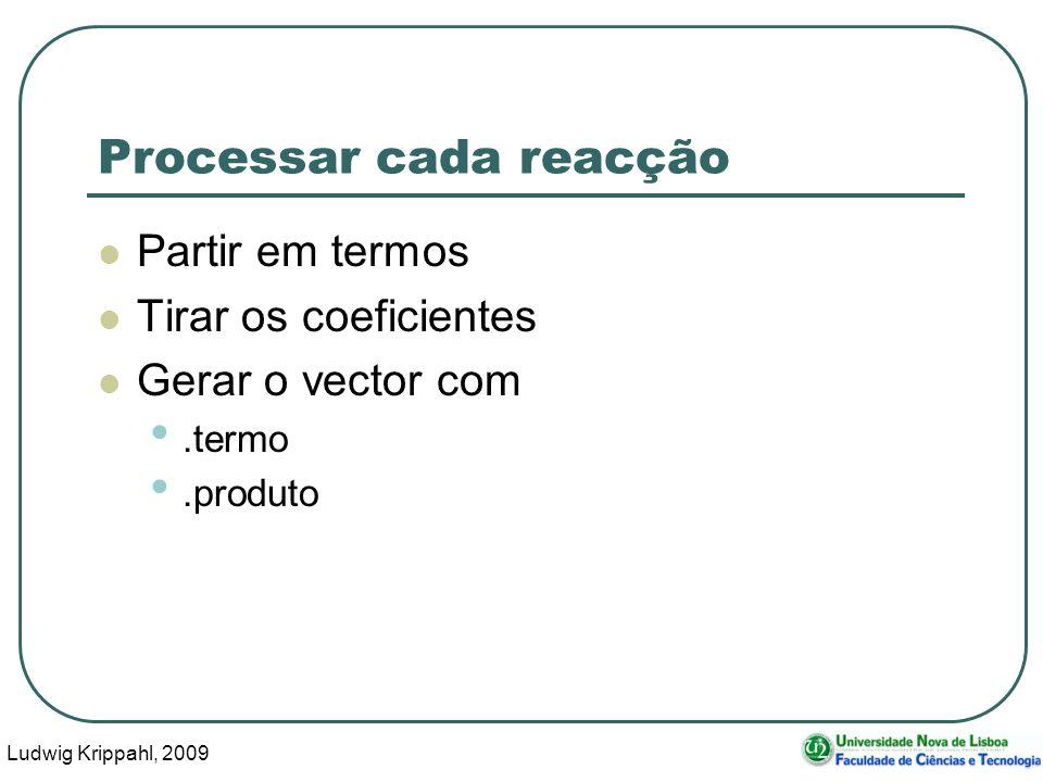 Ludwig Krippahl, 2009 18 Processar cada reacção Partir em termos Tirar os coeficientes Gerar o vector com.termo.produto