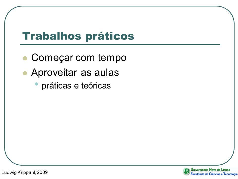 Ludwig Krippahl, 2009 22 Trabalhos práticos Começar com tempo Aproveitar as aulas práticas e teóricas