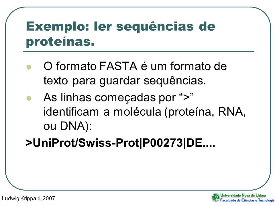 Ludwig Krippahl, 2007 22 Exemplo: ler sequências de proteínas. O formato FASTA é um formato de texto para guardar sequências. As linhas começadas por