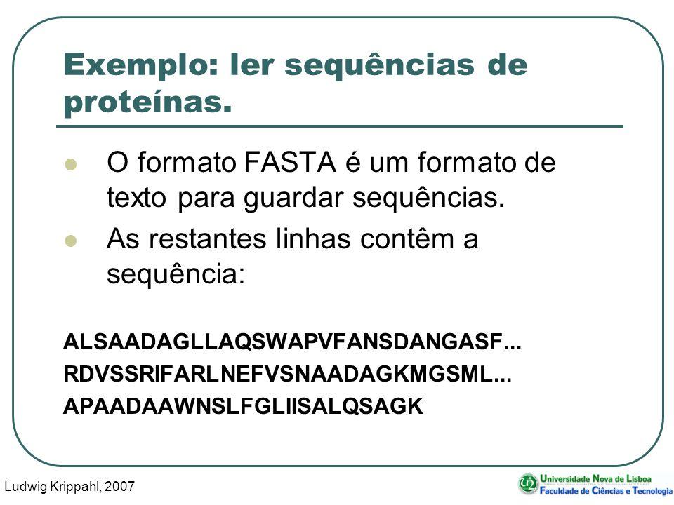Ludwig Krippahl, 2007 23 Exemplo: ler sequências de proteínas. O formato FASTA é um formato de texto para guardar sequências. As restantes linhas cont