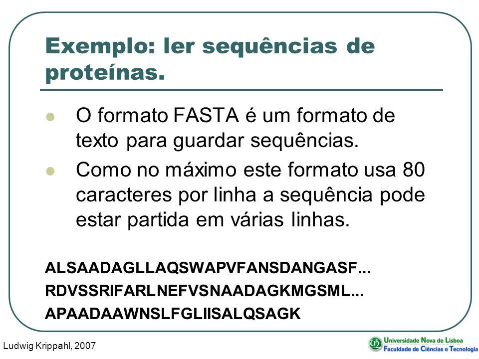 Ludwig Krippahl, 2007 24 Exemplo: ler sequências de proteínas. O formato FASTA é um formato de texto para guardar sequências. Como no máximo este form