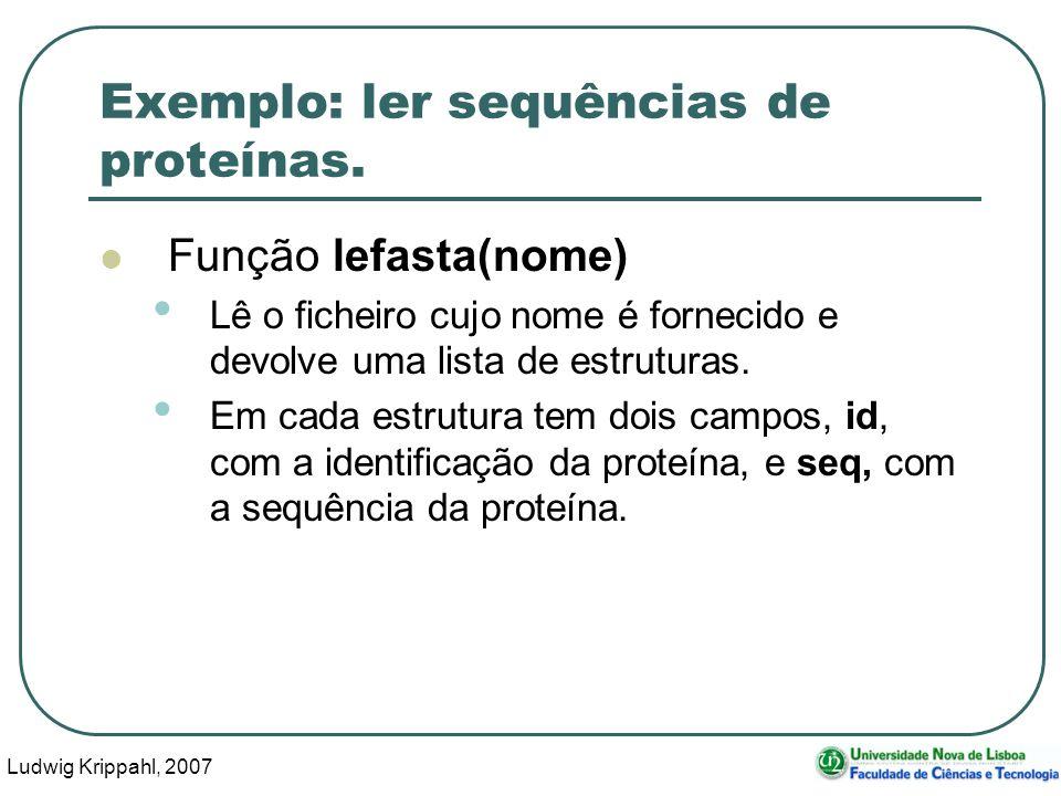 Ludwig Krippahl, 2007 25 Exemplo: ler sequências de proteínas. Função lefasta(nome) Lê o ficheiro cujo nome é fornecido e devolve uma lista de estrutu