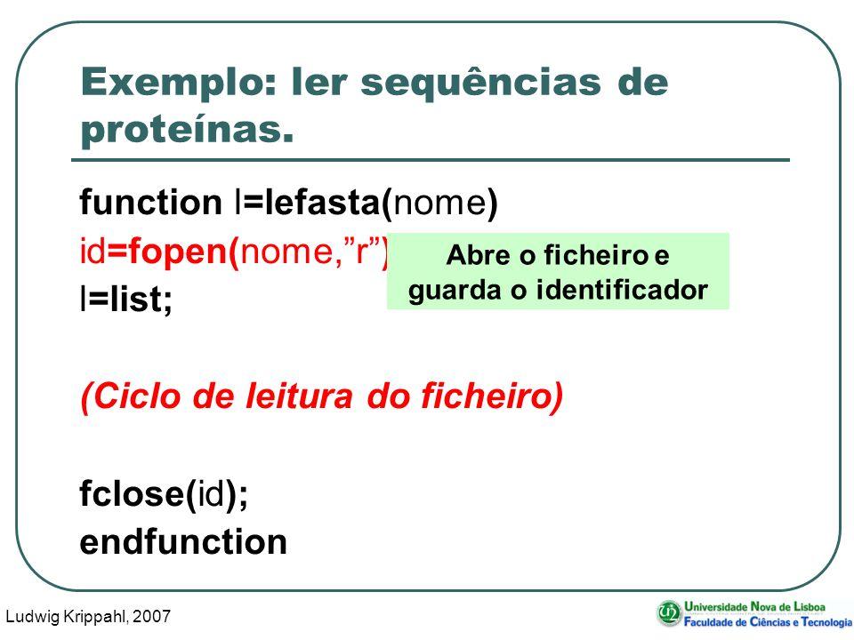 Ludwig Krippahl, 2007 26 Exemplo: ler sequências de proteínas. function l=lefasta(nome) id=fopen(nome,r); l=list; (Ciclo de leitura do ficheiro) fclos