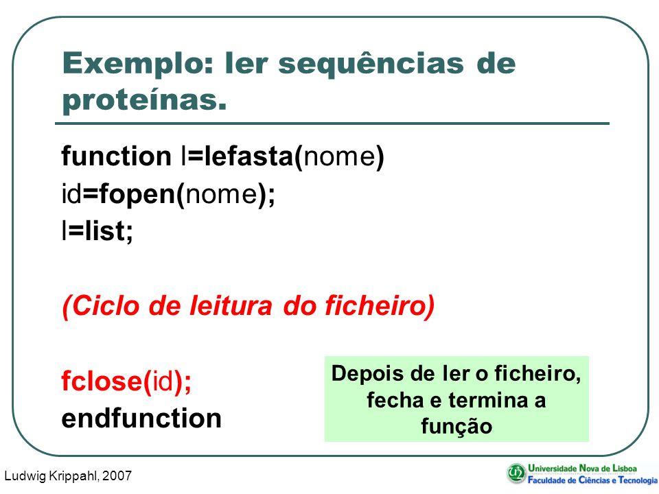 Ludwig Krippahl, 2007 28 Exemplo: ler sequências de proteínas. function l=lefasta(nome) id=fopen(nome); l=list; (Ciclo de leitura do ficheiro) fclose(