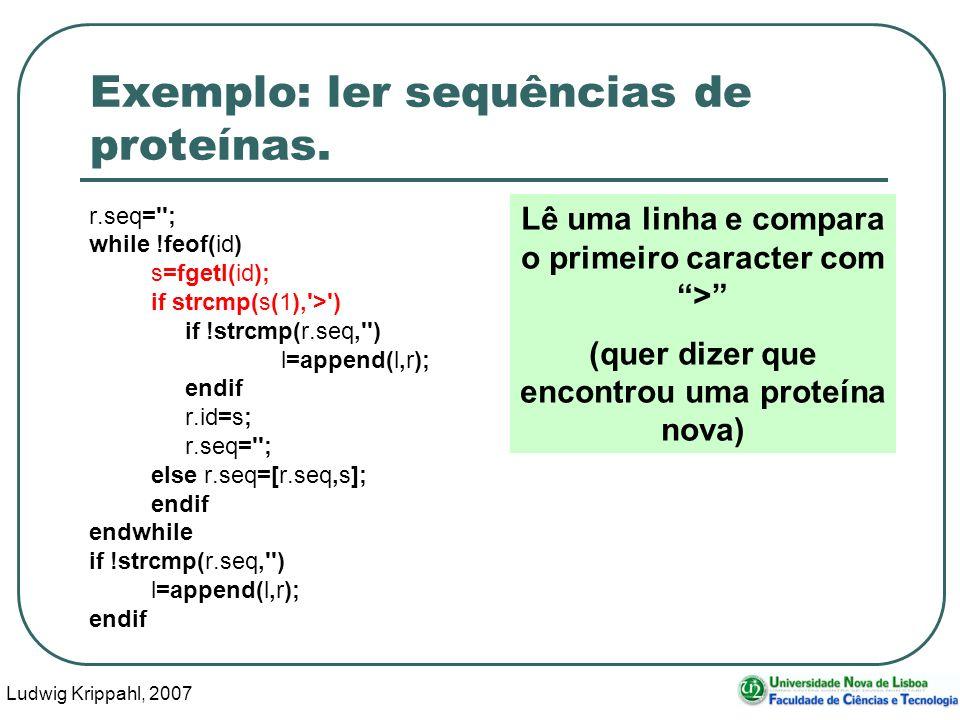 Ludwig Krippahl, 2007 30 Exemplo: ler sequências de proteínas. r.seq=''; while !feof(id) s=fgetl(id); if strcmp(s(1),'>') if !strcmp(r.seq,'') l=appen