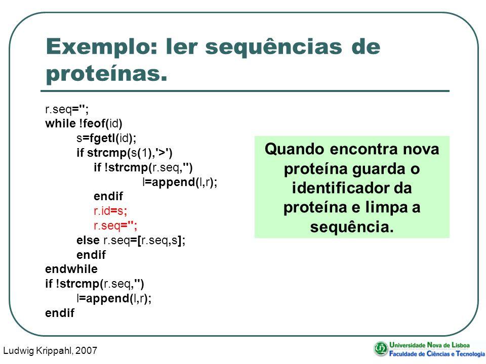 Ludwig Krippahl, 2007 32 Exemplo: ler sequências de proteínas. r.seq=''; while !feof(id) s=fgetl(id); if strcmp(s(1),'>') if !strcmp(r.seq,'') l=appen