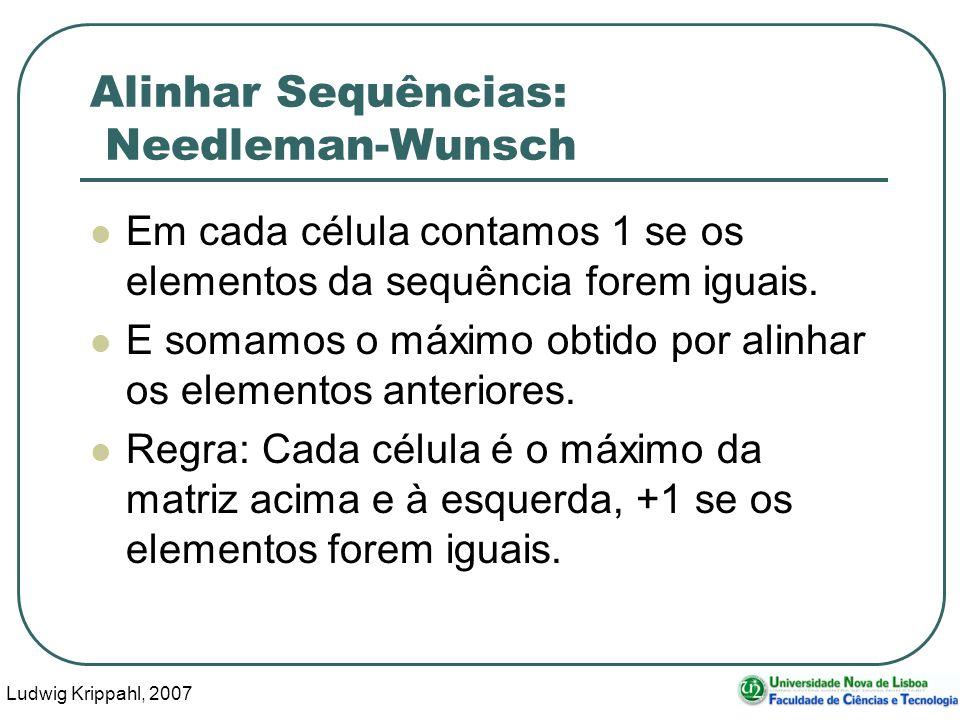 Ludwig Krippahl, 2007 46 Alinhar Sequências: Needleman-Wunsch Em cada célula contamos 1 se os elementos da sequência forem iguais. E somamos o máximo