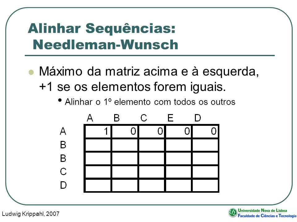 Ludwig Krippahl, 2007 47 Alinhar Sequências: Needleman-Wunsch Máximo da matriz acima e à esquerda, +1 se os elementos forem iguais. Alinhar o 1º eleme