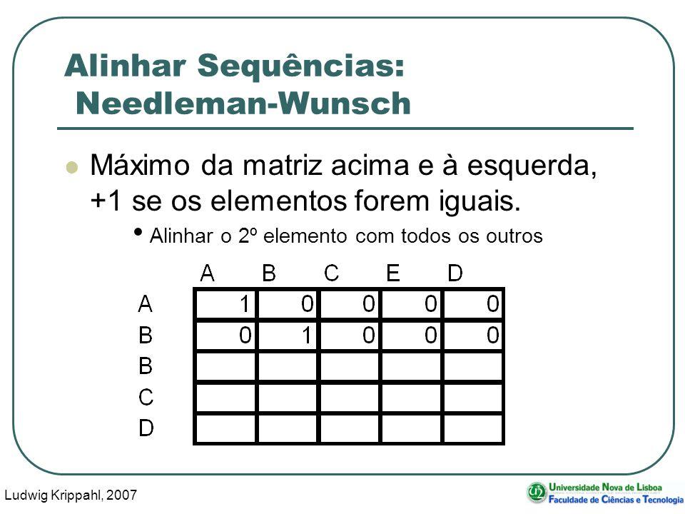 Ludwig Krippahl, 2007 48 Alinhar Sequências: Needleman-Wunsch Máximo da matriz acima e à esquerda, +1 se os elementos forem iguais. Alinhar o 2º eleme