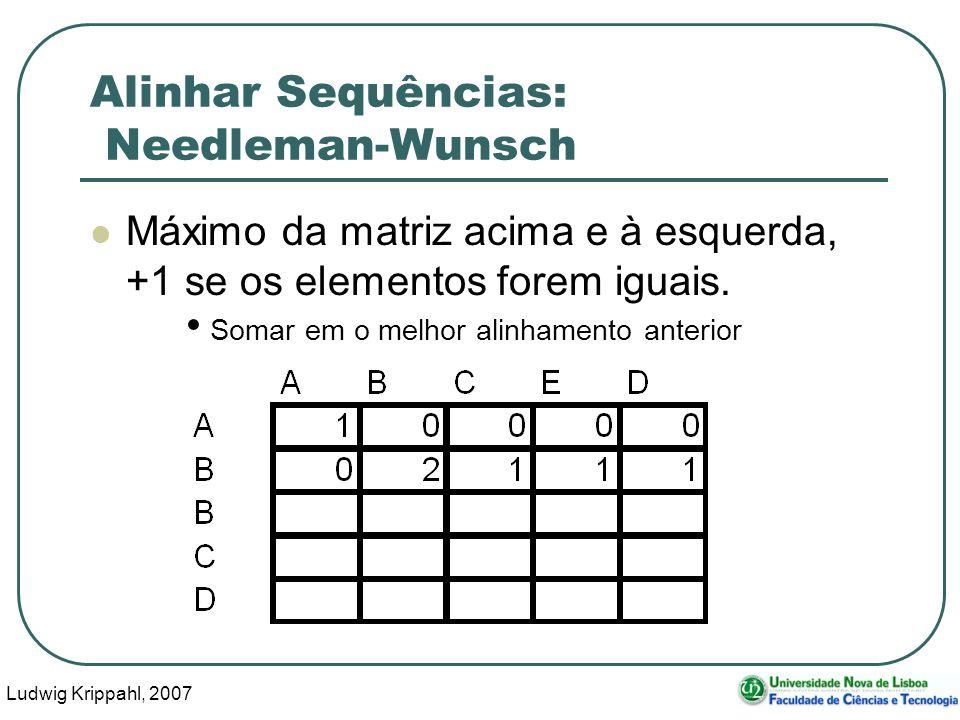 Ludwig Krippahl, 2007 49 Alinhar Sequências: Needleman-Wunsch Máximo da matriz acima e à esquerda, +1 se os elementos forem iguais. Somar em o melhor