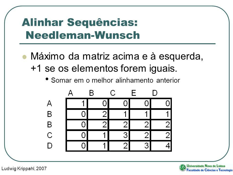 Ludwig Krippahl, 2007 50 Alinhar Sequências: Needleman-Wunsch Máximo da matriz acima e à esquerda, +1 se os elementos forem iguais. Somar em o melhor