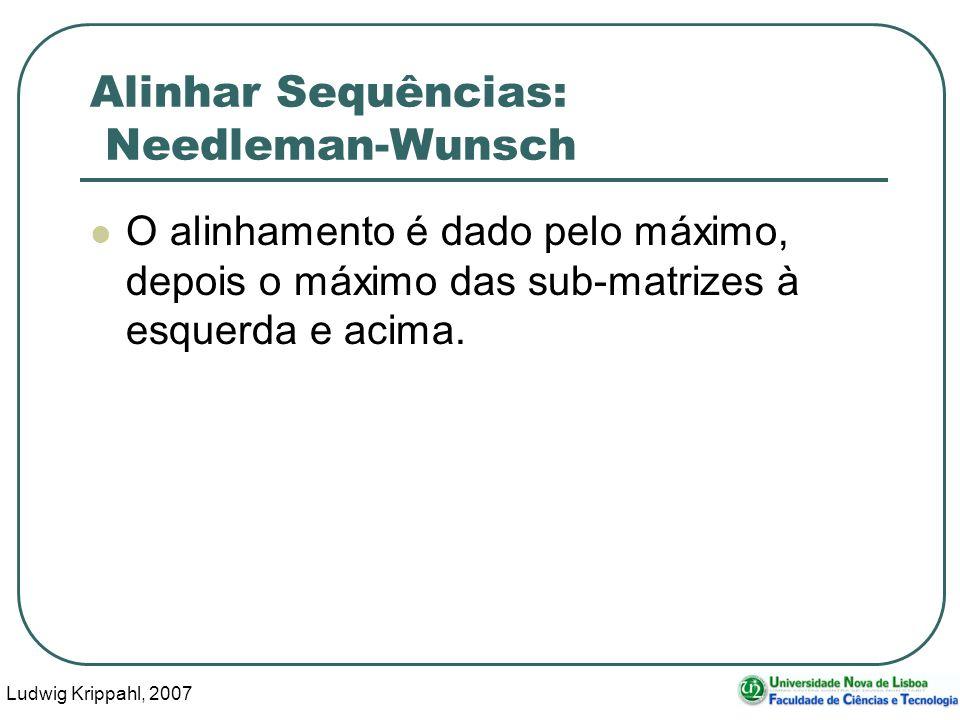 Ludwig Krippahl, 2007 51 Alinhar Sequências: Needleman-Wunsch O alinhamento é dado pelo máximo, depois o máximo das sub-matrizes à esquerda e acima.
