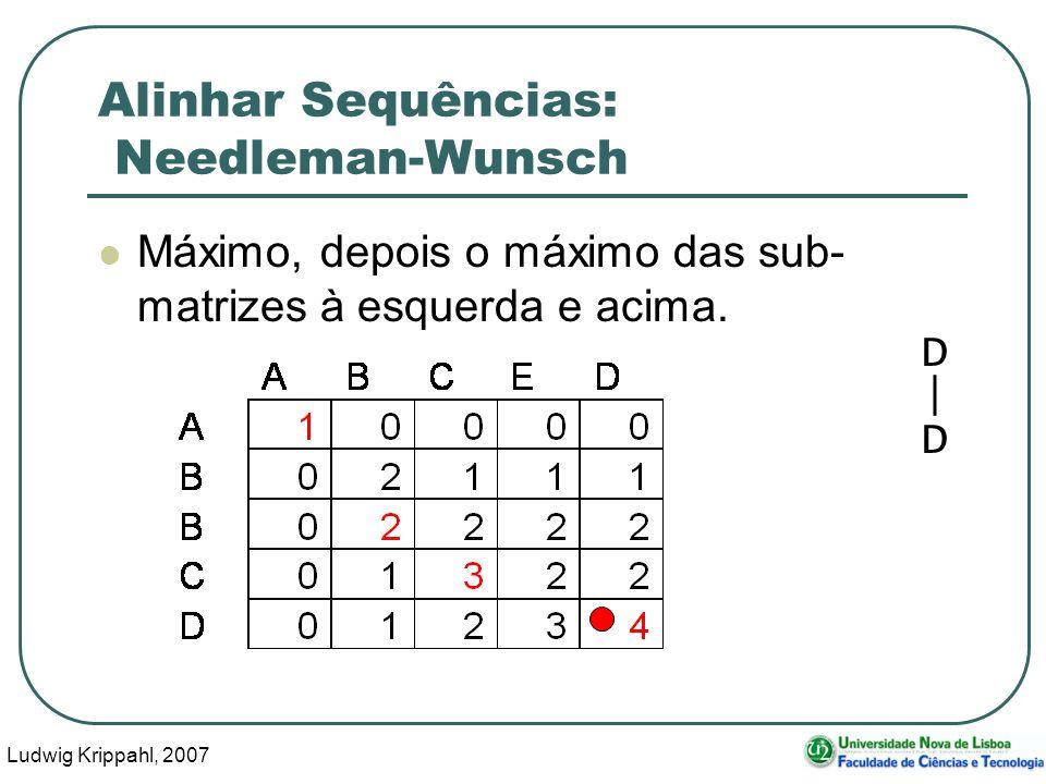 Ludwig Krippahl, 2007 52 Alinhar Sequências: Needleman-Wunsch Máximo, depois o máximo das sub- matrizes à esquerda e acima. D | D