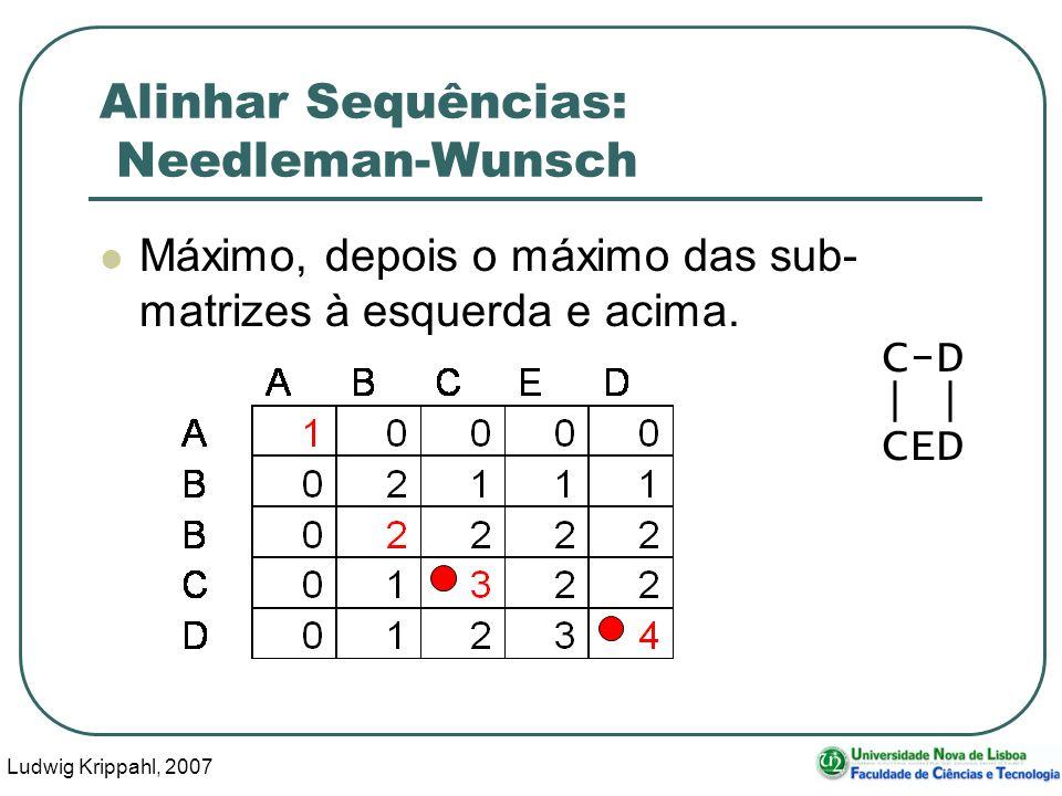 Ludwig Krippahl, 2007 53 Alinhar Sequências: Needleman-Wunsch Máximo, depois o máximo das sub- matrizes à esquerda e acima. C-D | CED