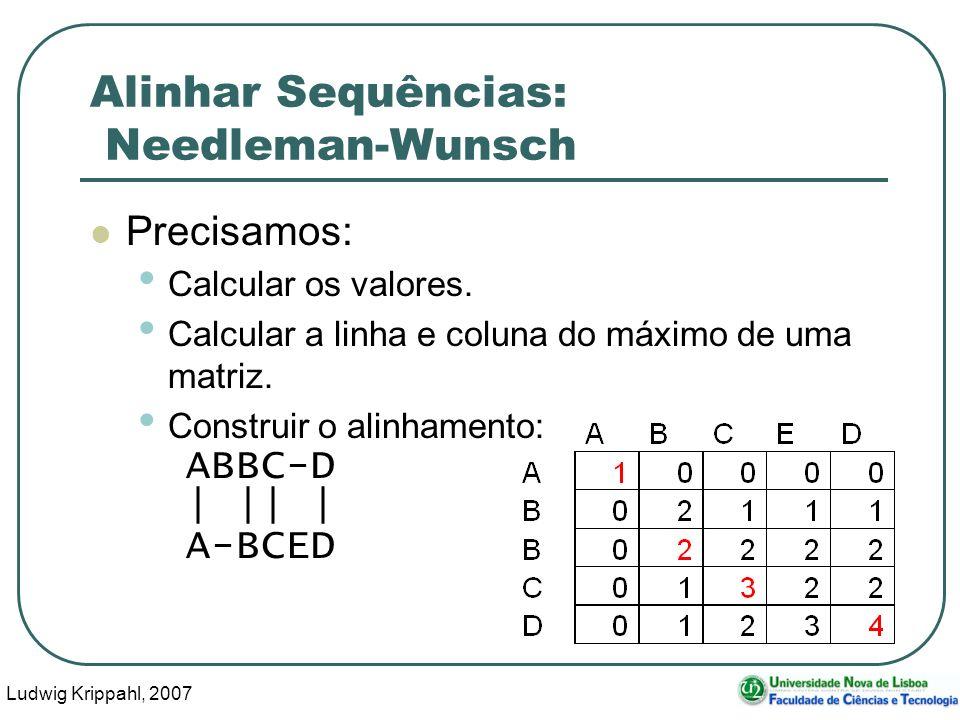 Ludwig Krippahl, 2007 56 Alinhar Sequências: Needleman-Wunsch Precisamos: Calcular os valores. Calcular a linha e coluna do máximo de uma matriz. Cons