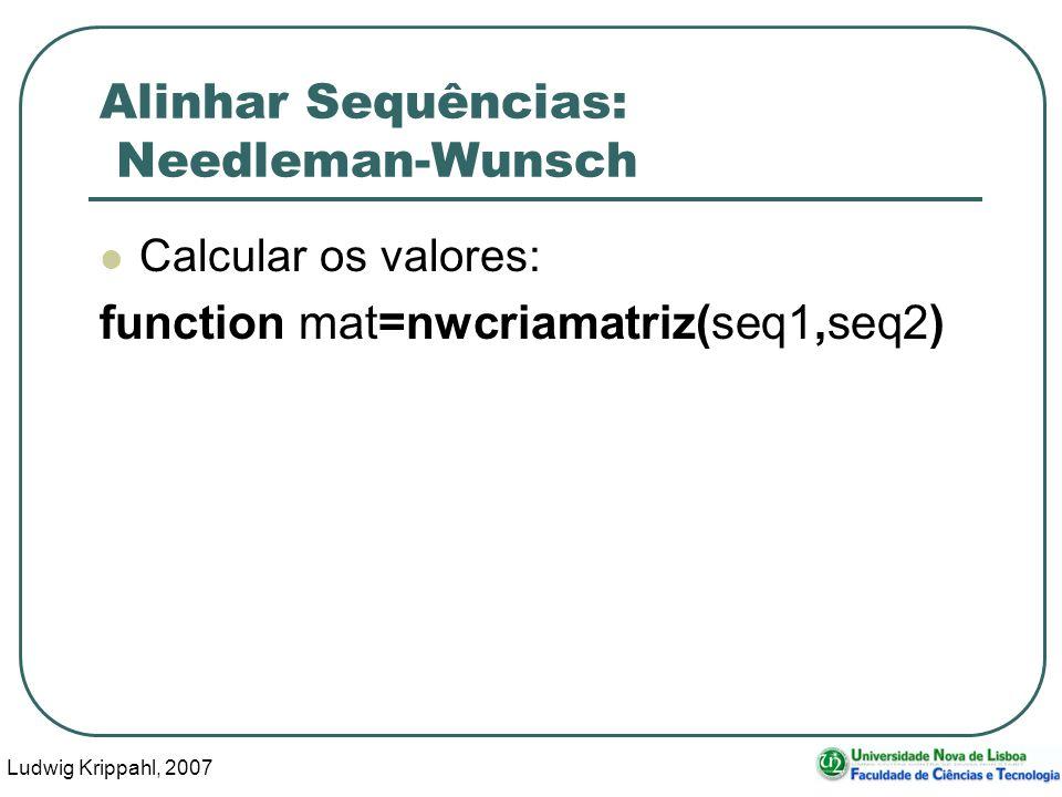 Ludwig Krippahl, 2007 57 Alinhar Sequências: Needleman-Wunsch Calcular os valores: function mat=nwcriamatriz(seq1,seq2)
