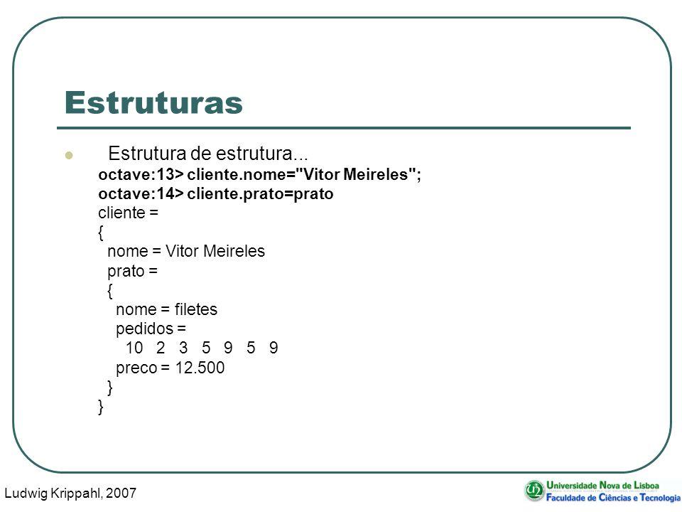 Ludwig Krippahl, 2007 6 Estruturas Estrutura de estrutura... octave:13> cliente.nome=