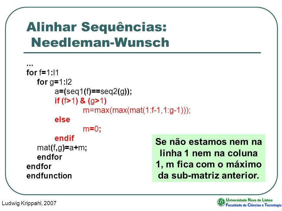 Ludwig Krippahl, 2007 61 Alinhar Sequências: Needleman-Wunsch... for f=1:l1 for g=1:l2 a=(seq1(f)==seq2(g)); if (f>1) & (g>1) m=max(max(mat(1:f-1,1:g-