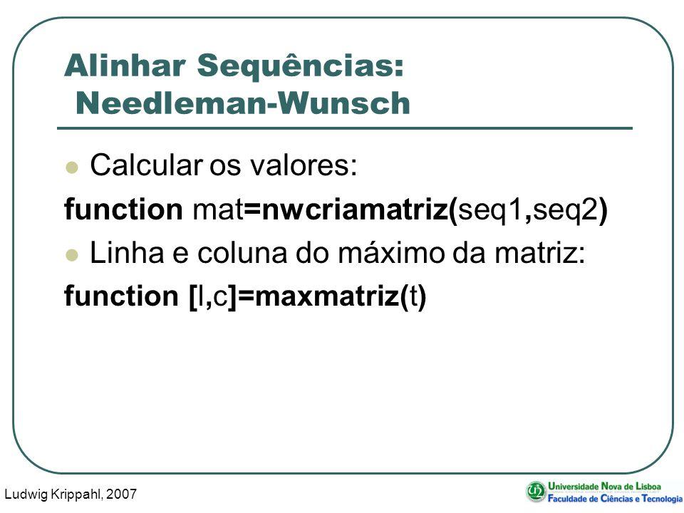Ludwig Krippahl, 2007 63 Alinhar Sequências: Needleman-Wunsch Calcular os valores: function mat=nwcriamatriz(seq1,seq2) Linha e coluna do máximo da ma