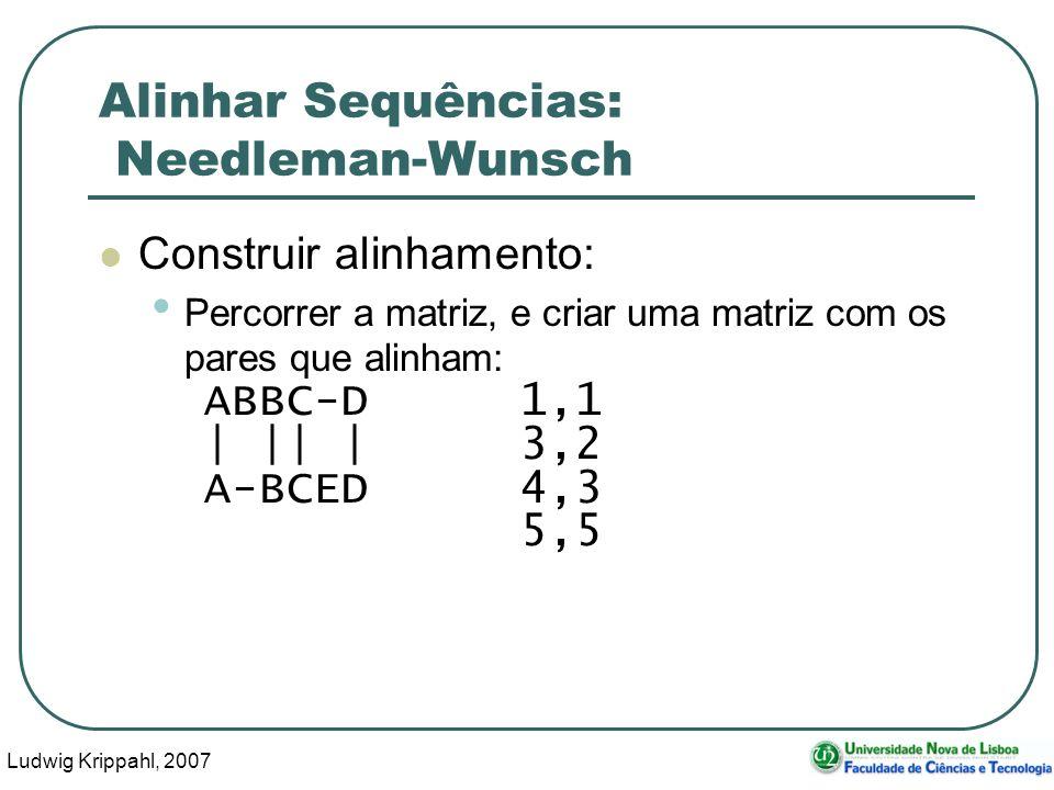 Ludwig Krippahl, 2007 68 Alinhar Sequências: Needleman-Wunsch Construir alinhamento: Percorrer a matriz, e criar uma matriz com os pares que alinham: