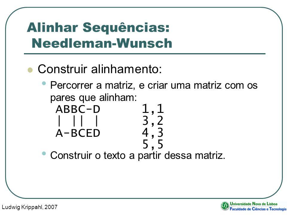 Ludwig Krippahl, 2007 69 Alinhar Sequências: Needleman-Wunsch Construir alinhamento: Percorrer a matriz, e criar uma matriz com os pares que alinham: