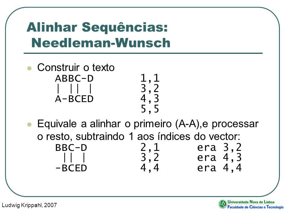 Ludwig Krippahl, 2007 70 Alinhar Sequências: Needleman-Wunsch Construir o texto ABBC-D1,1 | || |3,2 A-BCED4,3 5,5 Equivale a alinhar o primeiro (A-A),