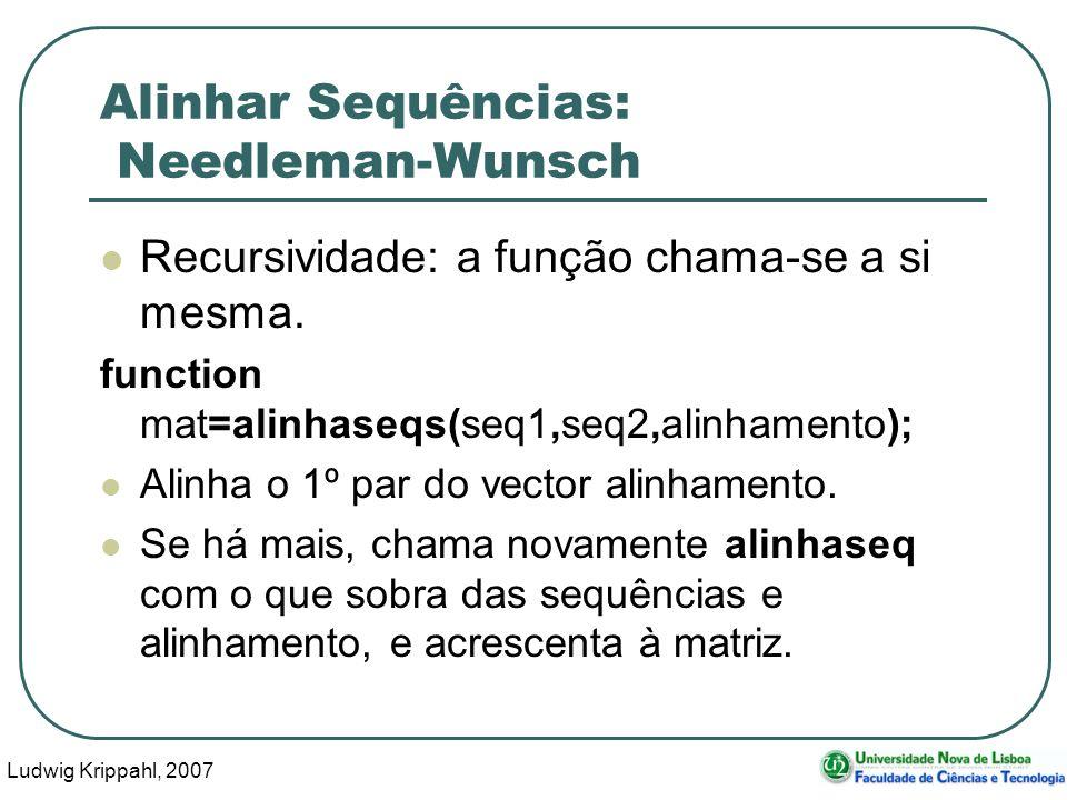 Ludwig Krippahl, 2007 71 Alinhar Sequências: Needleman-Wunsch Recursividade: a função chama-se a si mesma. function mat=alinhaseqs(seq1,seq2,alinhamen