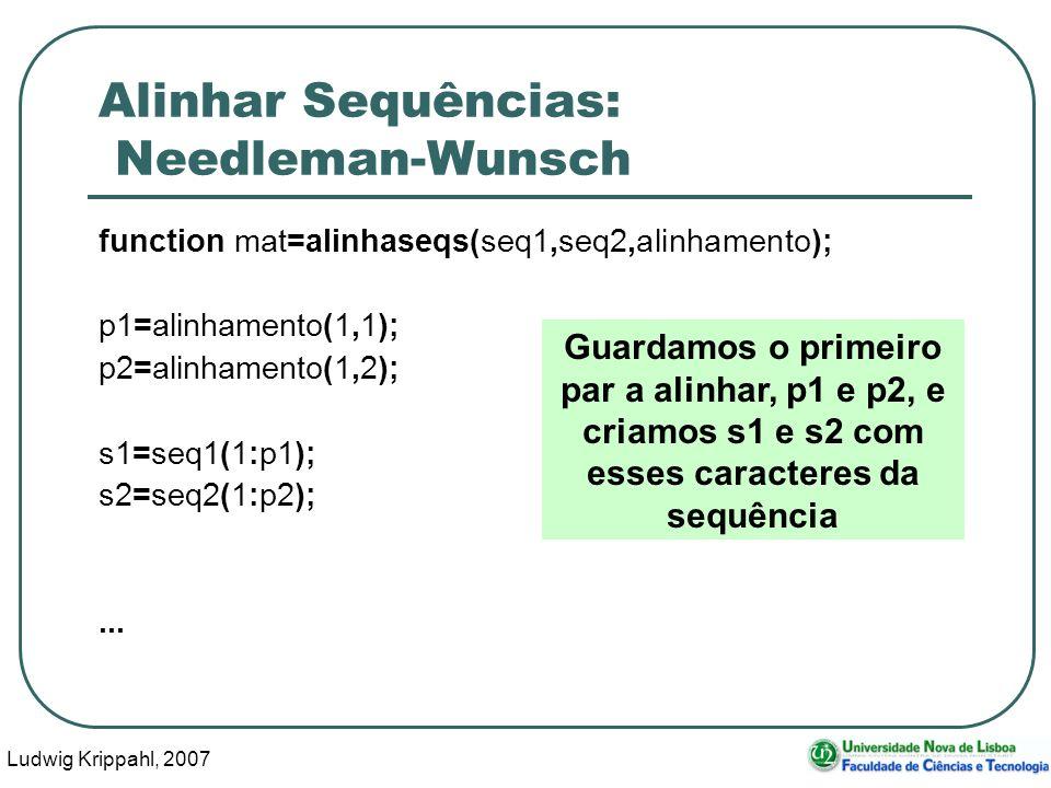 Ludwig Krippahl, 2007 72 Alinhar Sequências: Needleman-Wunsch function mat=alinhaseqs(seq1,seq2,alinhamento); p1=alinhamento(1,1); p2=alinhamento(1,2)