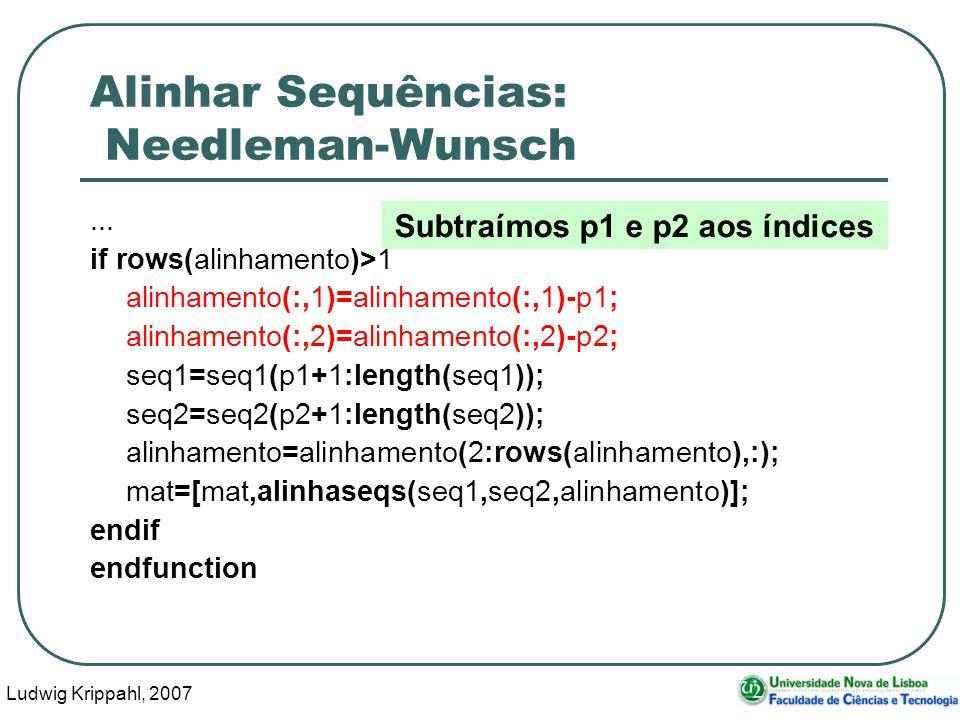 Ludwig Krippahl, 2007 76 Alinhar Sequências: Needleman-Wunsch... if rows(alinhamento)>1 alinhamento(:,1)=alinhamento(:,1)-p1; alinhamento(:,2)=alinham