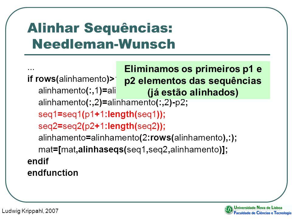 Ludwig Krippahl, 2007 77 Alinhar Sequências: Needleman-Wunsch... if rows(alinhamento)>1 alinhamento(:,1)=alinhamento(:,1)-p1; alinhamento(:,2)=alinham