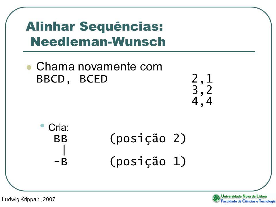 Ludwig Krippahl, 2007 81 Alinhar Sequências: Needleman-Wunsch Chama novamente com BBCD, BCED 2,1 3,2 4,4 Cria: BB(posição 2) | -B(posição 1)