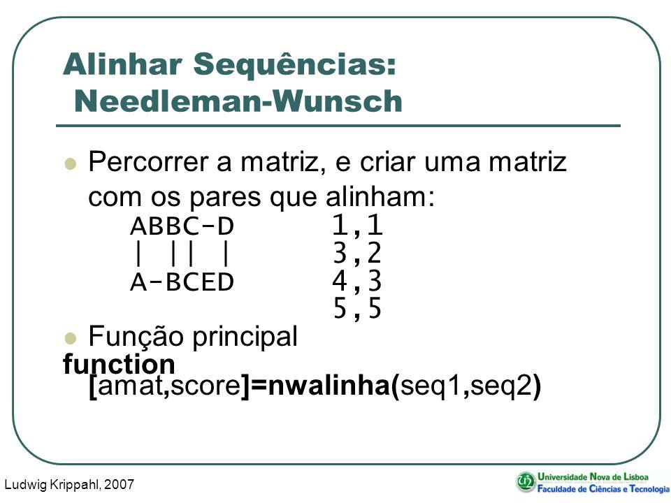 Ludwig Krippahl, 2007 87 Alinhar Sequências: Needleman-Wunsch Percorrer a matriz, e criar uma matriz com os pares que alinham: ABBC-D1,1 | || |3,2 A-B