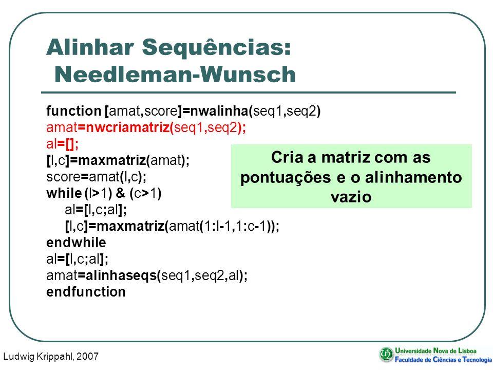 Ludwig Krippahl, 2007 88 Alinhar Sequências: Needleman-Wunsch function [amat,score]=nwalinha(seq1,seq2) amat=nwcriamatriz(seq1,seq2); al=[]; [l,c]=max
