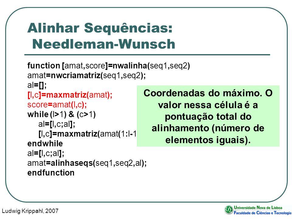Ludwig Krippahl, 2007 89 Alinhar Sequências: Needleman-Wunsch function [amat,score]=nwalinha(seq1,seq2) amat=nwcriamatriz(seq1,seq2); al=[]; [l,c]=max