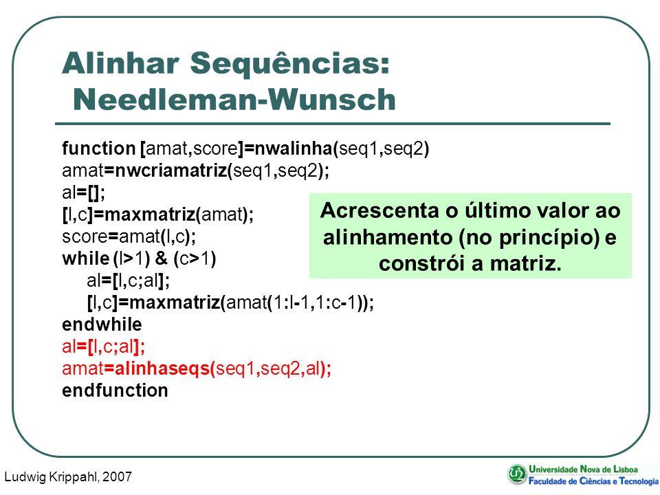 Ludwig Krippahl, 2007 91 Alinhar Sequências: Needleman-Wunsch function [amat,score]=nwalinha(seq1,seq2) amat=nwcriamatriz(seq1,seq2); al=[]; [l,c]=max