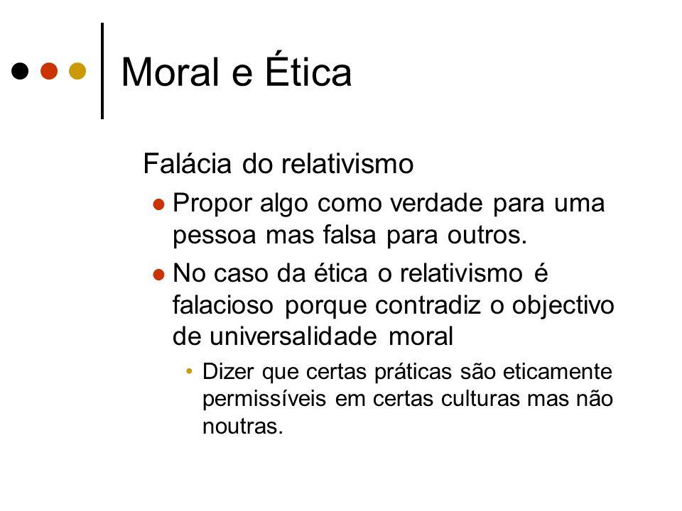 Moral e Ética Falácia do relativismo Propor algo como verdade para uma pessoa mas falsa para outros. No caso da ética o relativismo é falacioso porque