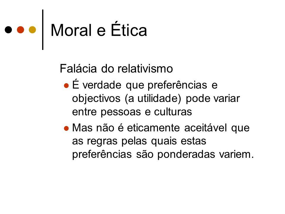 Moral e Ética Falácia do relativismo É verdade que preferências e objectivos (a utilidade) pode variar entre pessoas e culturas Mas não é eticamente a