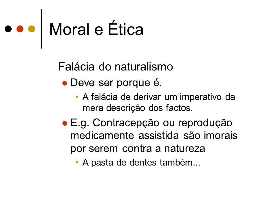 Moral e Ética Falácia do naturalismo Deve ser porque é. A falácia de derivar um imperativo da mera descrição dos factos. E.g. Contracepção ou reproduç