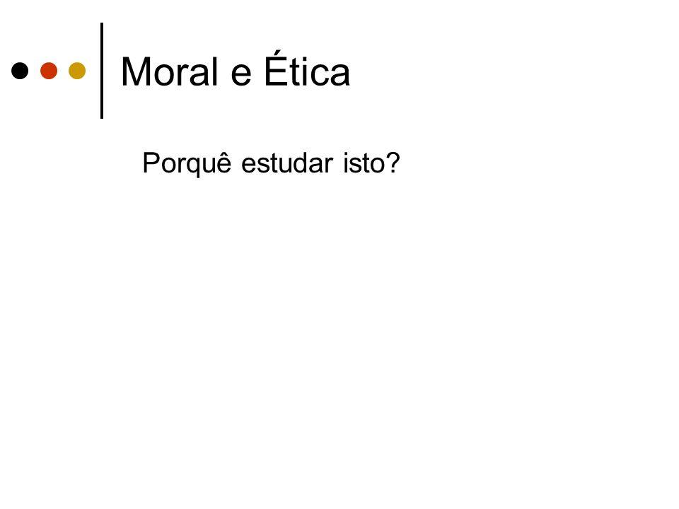 Moral e Ética Porquê estudar isto.Nas decisões queremos comparar alternativas e escolher a melhor.