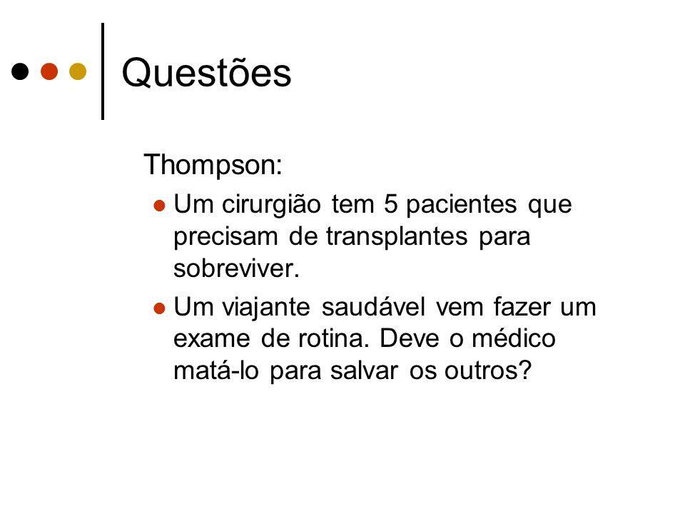 Thompson: Um cirurgião tem 5 pacientes que precisam de transplantes para sobreviver. Um viajante saudável vem fazer um exame de rotina. Deve o médico