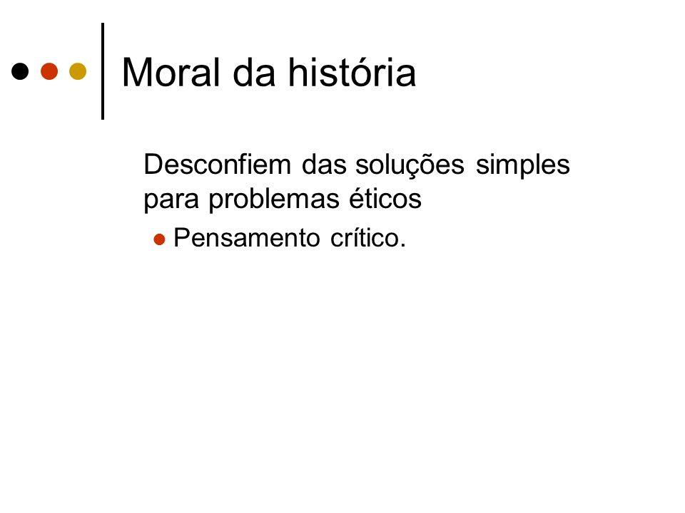 Moral da história Desconfiem das soluções simples para problemas éticos Pensamento crítico.