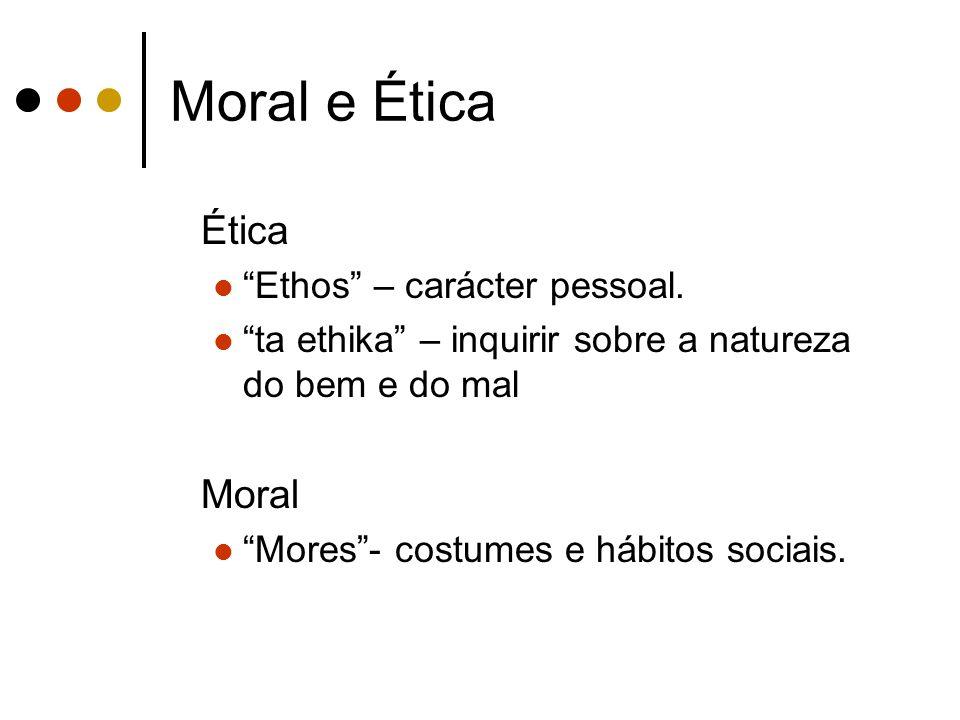 Moral e Ética Ética Ethos – carácter pessoal. ta ethika – inquirir sobre a natureza do bem e do mal Moral Mores- costumes e hábitos sociais.