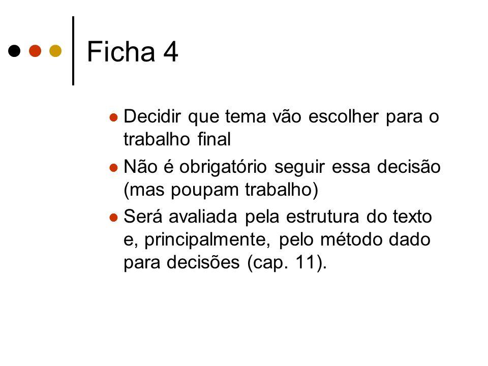 Ficha 4 Decidir que tema vão escolher para o trabalho final Não é obrigatório seguir essa decisão (mas poupam trabalho) Será avaliada pela estrutura d