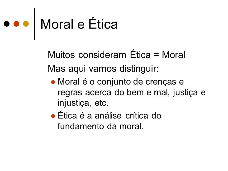 Moral e Ética Muitos consideram Ética = Moral Mas aqui vamos distinguir: Moral é o conjunto de crenças e regras acerca do bem e mal, justiça e injusti