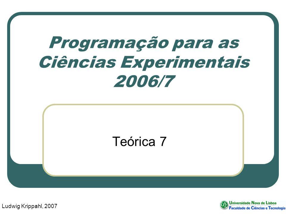 Ludwig Krippahl, 2007 Programação para as Ciências Experimentais 2006/7 Teórica 7