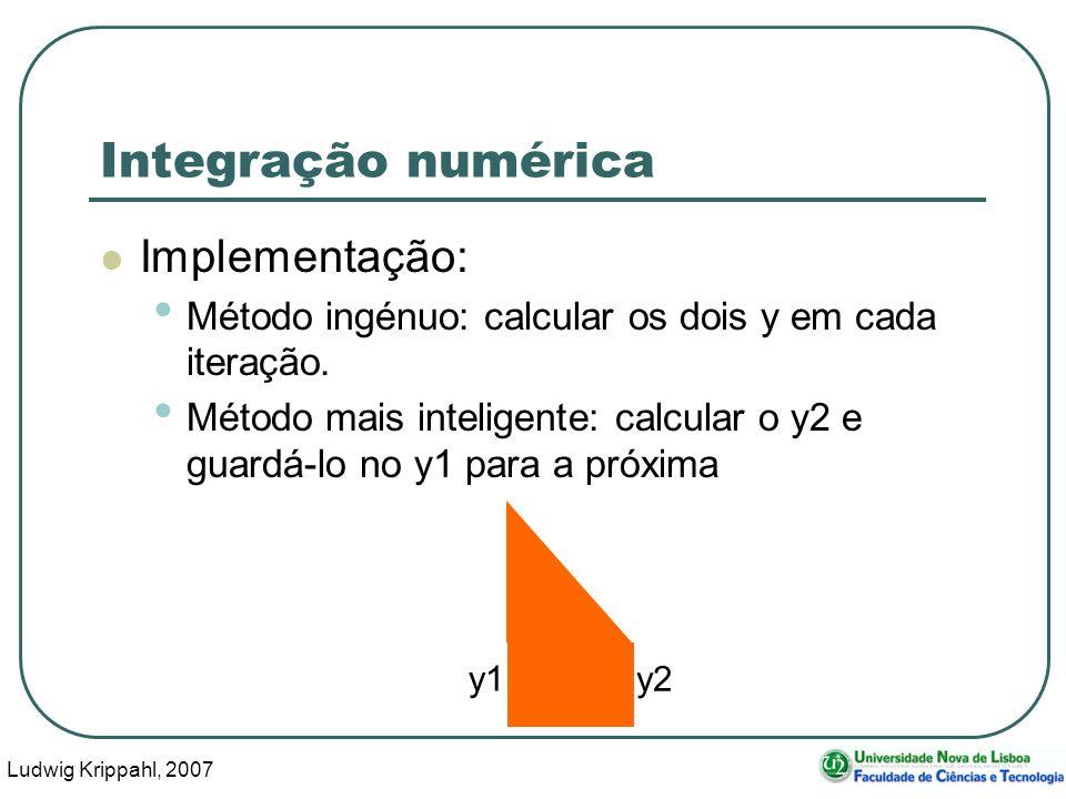 Ludwig Krippahl, 2007 11 Integração numérica Implementação: Método ingénuo: calcular os dois y em cada iteração.